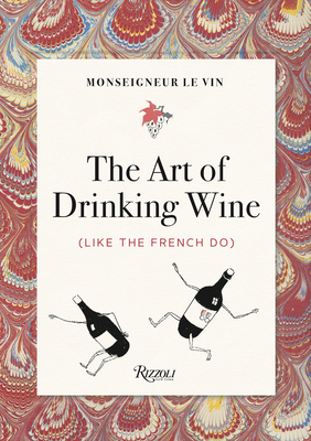 Monseigneur le Vin: The Art of Drinking Wine (Like the French Do) Cover Image