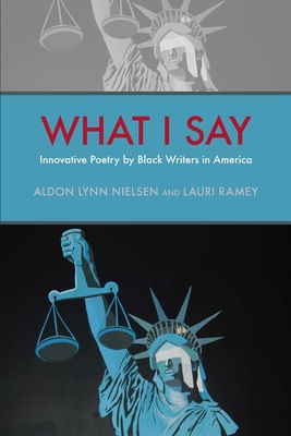 What I Say: Innovative Poetry by Black Writers in America (Modern & Contemporary Poetics) Cover Image