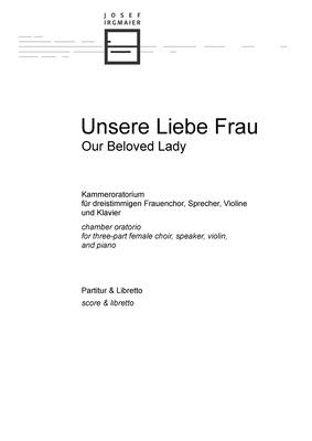 Unsere Liebe Frau: Kammeroratorium für dreistimmigen Frauenchor, Sprecher, Violine und Klavier Cover Image
