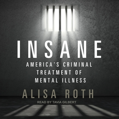 Insane: America's Criminal Treatment of Mental Illness Cover Image