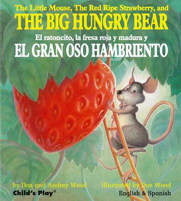 Cover for The Little Mouse, the Red Ripe Strawberry, and the Big Hungry Bear/El Ratoncito, La Fresa Roja y Madura y El Gran Oso Hambriento