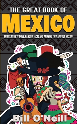 The Great Book of Mexico: Interesting Stories, Mexican History & Random Facts About Mexico cover