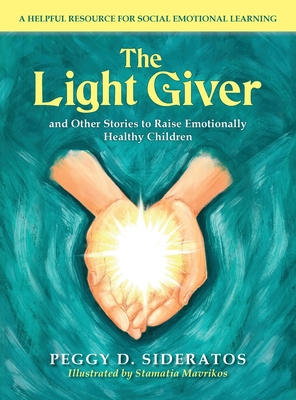 The Light Giver: and Other Stories to Raise Emotionally Healthy Children Cover Image