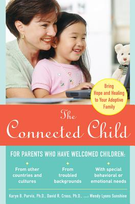 The Connected Child: Bring Hope and Healing to Your Adoptive Family Cover Image
