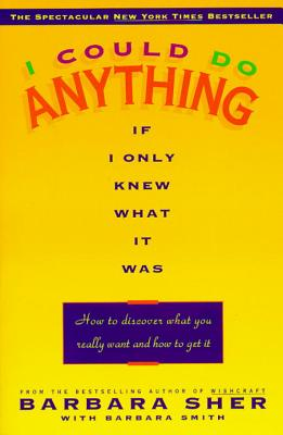 I Could Do Anything If I Only Knew What It Was: How to Discover What You Really Want and How to Get It Cover Image