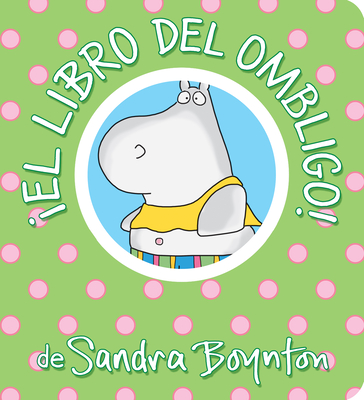 ¡El libro del ombligo! / The Belly Button Book! Spanish Edition (Boynton on Board) Cover Image
