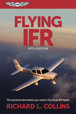 Flying Ifr: The Practical Information You Need to Fly Actual Ifr Flights Cover Image