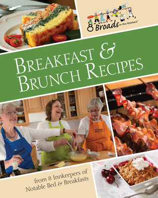 Breakfast & Brunch Recipes: Favorites from 8 innkeepers of notable Bed & Breakfasts across the U.S. Cover Image