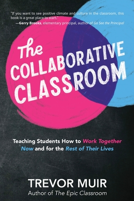 The Collaborative Classroom: Teaching Students How to Work Together Now and for the Rest of Their Lives Cover Image