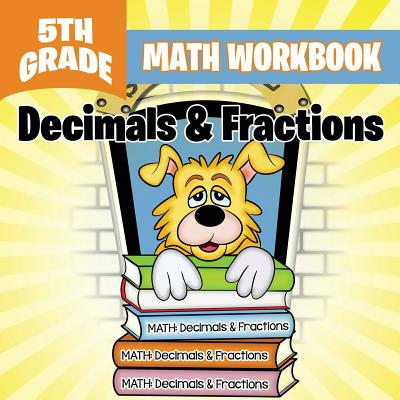 5th Grade Math Workbook: Decimals & Fractions Cover Image