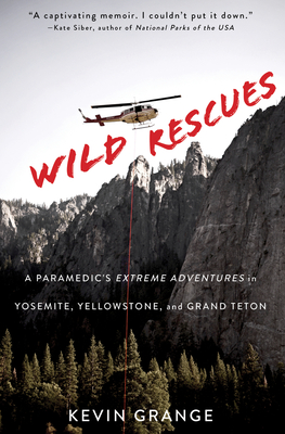 Wild Rescues: A Paramedic's Extreme Adventures in Yosemite, Yellowstone, and Grand Teton Cover Image