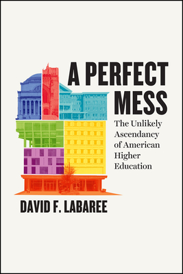 A Perfect Mess: The Unlikely Ascendancy of American Higher Education Cover Image