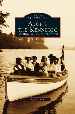 Along the Kennebec: The Herman Bryant Collection Cover Image