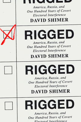 Rigged: America, Russia, and One Hundred Years of Covert Electoral Interference Cover Image