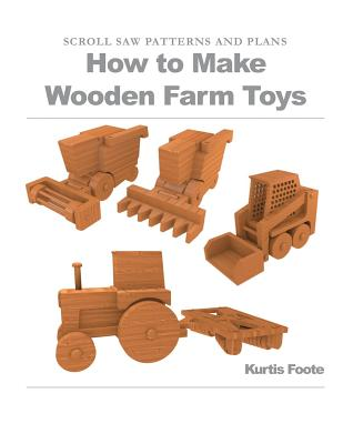 How to Make Wooden Farm Toys: Scroll Saw Patterns and Plans Cover Image