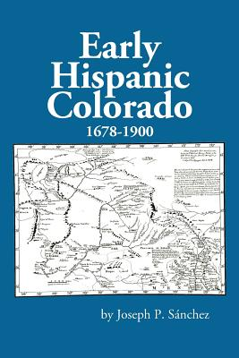 Early Hispanic Colorado 1678-1900 Cover Image