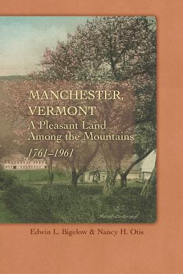 Manchester, Vermont: A Pleasant Land Among the Mountains, 1761-1961 Cover Image