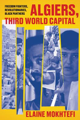 Algiers, Third World Capital: Freedom Fighters, Revolutionaries, Black Panthers Cover Image