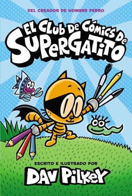 El Club de Cómics de Supergatito (Cat Kid Comic Club) (Captain Underpants) Cover Image