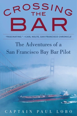 Crossing the Bar: The Adventures of a San Francisco Bay Bar Pilot Cover Image