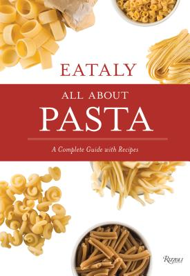 Eataly: All About Pasta: A Complete Guide with Recipes Cover Image