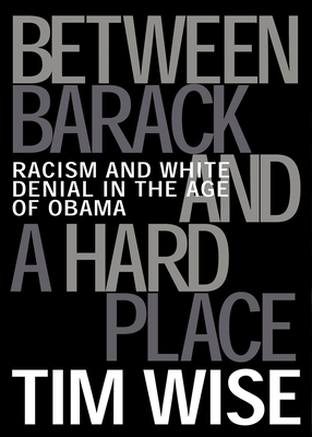 Between Barack and a Hard Place: Racism and White Denial in the Age of Obama (Open Media) Cover Image