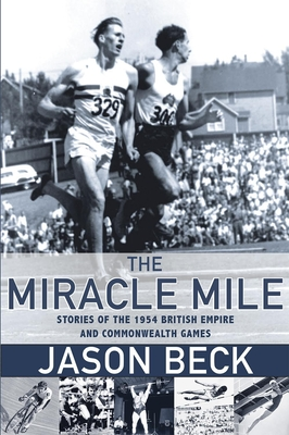 The Miracle Mile: Stories of the 1954 British Empire and Commonwealth Games Cover Image