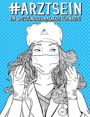 Arzt Sein: Ein spitzzüngiges Malbuch für Ärzte Cover Image