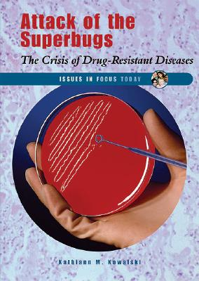 Attack of the Superbugs: The Crisis of Drug-Resistant Diseases (Issues in Focus Today) Cover Image