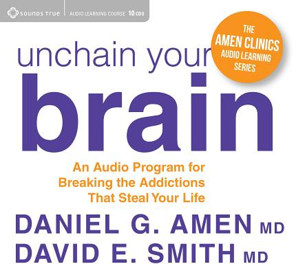 Unchain Your Brain: An Audio Program for Breaking the Addictions That Steal Your Life Cover Image