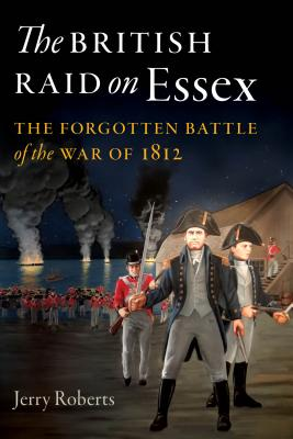 The British Raid on Essex: The Forgotten Battle of the War of 1812 Cover Image