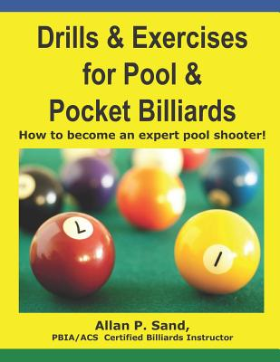 Drills & Exercises for Pool and Pocket Billiard: Table Layouts to Master Pocketing & Positioning Skills Cover Image