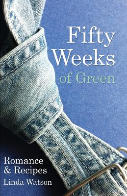 Fifty Weeks of Green: Romance & Recipes Cover Image
