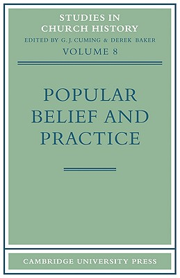 Popular Belief and Practice: Papers Read at the Ninth Summer Meeting and the Tenth Winter Meeting of the Ecclesiastical History Society (Studies in Church History #8) Cover Image