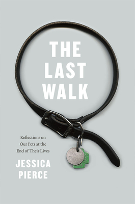 The Last Walk: Reflections on Our Pets at the End of Their Lives Cover Image