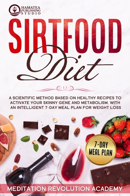 Sirtfood Diet: A Scientific Method Based on Healthy Recipes to Activate your Skinny Gene and Metabolism. With an Intelligent 7-Day Me Cover Image
