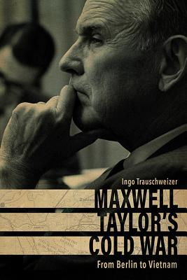 Cover for Maxwell Taylor's Cold War