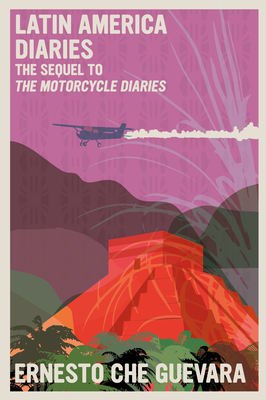Latin America Diaries: The Sequel to The Motorcycle Diaries Cover Image