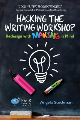 Hacking the Writing Workshop: Redesign with Making in Mind (Hack Learning #16) Cover Image