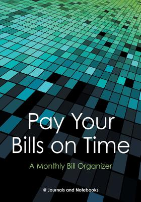 Pay Your Bills on Time. A Monthly Bill Organizer. Cover Image