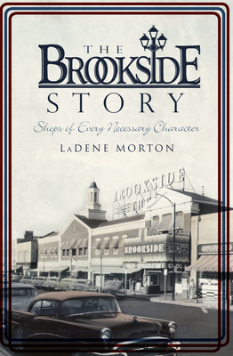 The Brookside Story: Shops of Every Necessary Character Cover Image