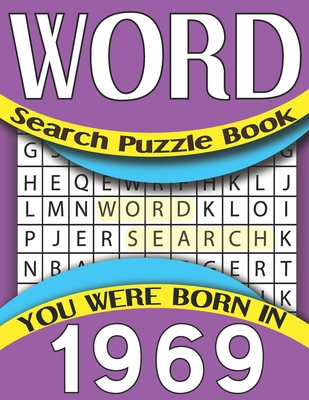 Word Search Puzzle Book: You Were Born In 1969: Large Print Word Search Game For All Puzzle Fans 80 Puzzles & Solutions Cover Image