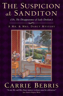 The Suspicion at Sanditon (Or, The Disappearance of Lady Denham): A Mr. and Mrs. Darcy Mystery (Mr. and Mrs. Darcy Mysteries #7) Cover Image