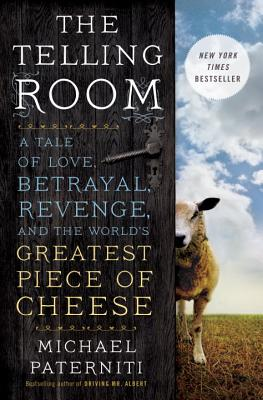 The Telling Room: A Tale of Love, Betrayal, Revenge, and the World's Greatest Piece of Cheese (Hardcover) By Michael Paterniti