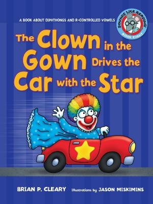 The Clown in the Gown Drives the Car with the Star: A Book about Diphthongs and R-Controlled Vowels (Sounds Like Reading (R) #8) Cover Image