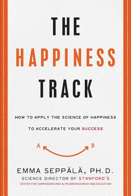 The Happiness Track: How to Apply the Science of Happiness to Accelerate Your Success Cover Image