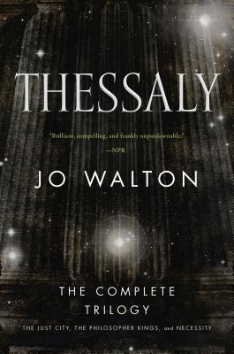 Thessaly: The Complete Trilogy (the Just City, the Philosopher Kings, Necessity) Cover Image