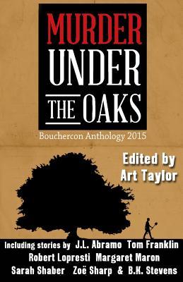 Murder Under the Oaks: Bouchercon Anthology 2015 Cover Image
