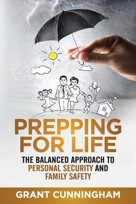 Prepping For Life: The balanced approach to personal security and family safety Cover Image