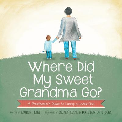 Where Did My Sweet Grandma Go?: A Preschooler's Guide to Losing a Loved One Cover Image